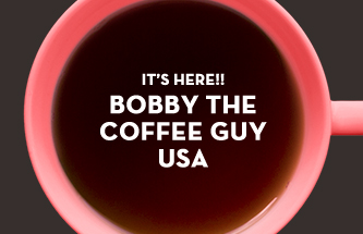 IT IS HERE. BOBBY THE COFFEE GUY USA!